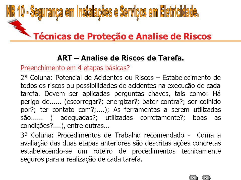 > > < < Técnicas de Proteção e Analise de Riscos ART – Analise de Riscos de Tarefa. Preenchimento em 4 etapas básicas? Cabeçalho: Contendo a descrição