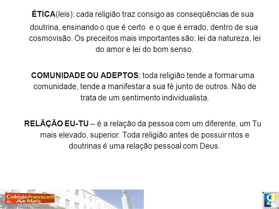 ÉTICA(leis): cada religião traz consigo as conseqüências de sua doutrina, ensinando o que é certo e o que é errado, dentro de sua cosmovisão. Os prece