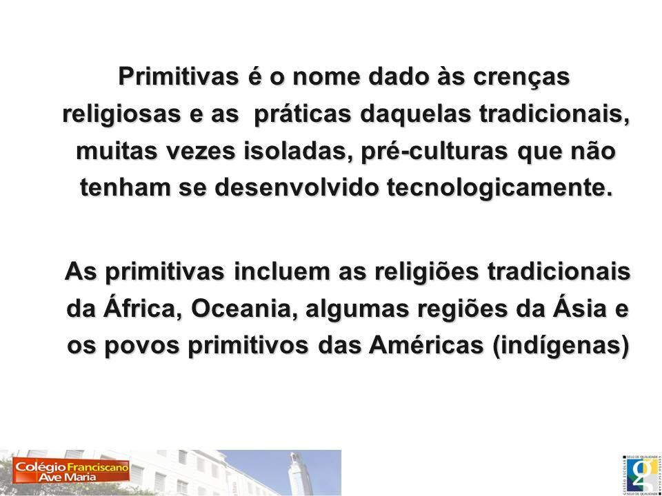 Primitivas é o nome dado às crenças religiosas e as práticas daquelas tradicionais, muitas vezes isoladas, pré-culturas que não tenham se desenvolvido