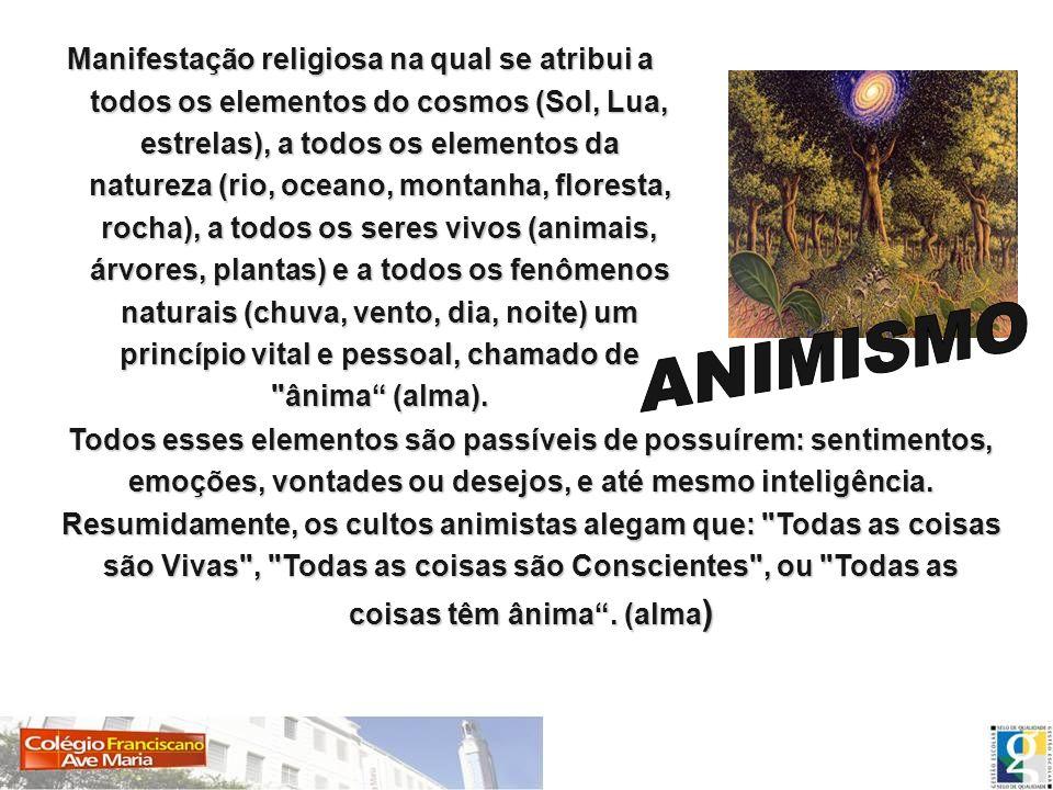 Manifestação religiosa na qual se atribui a todos os elementos do cosmos (Sol, Lua, estrelas), a todos os elementos da natureza (rio, oceano, montanha