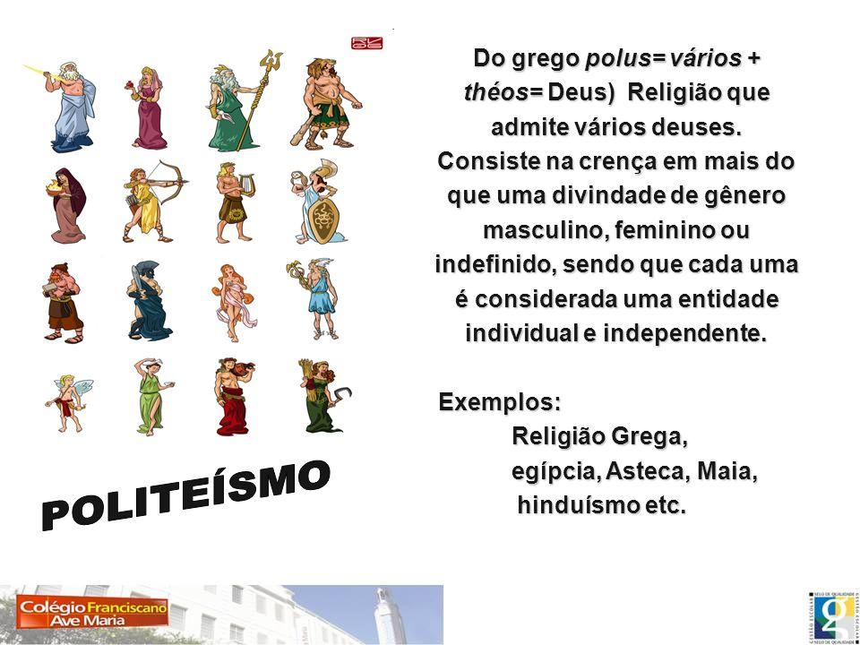 Do grego polus= vários + théos= Deus) Religião que admite vários deuses. Consiste na crença em mais do que uma divindade de gênero masculino, feminino