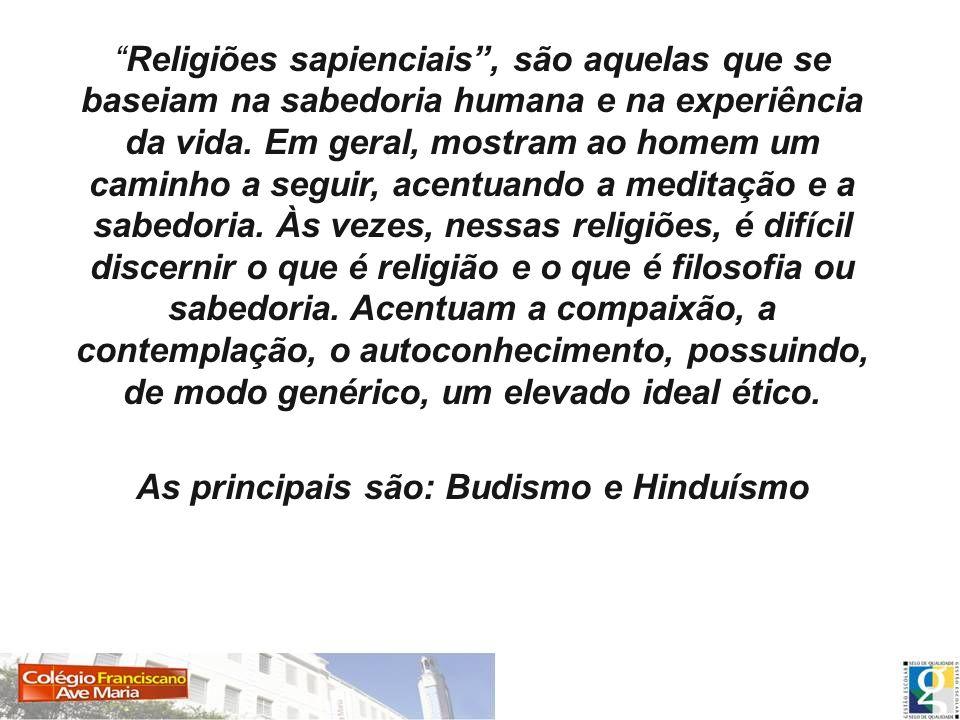 Religiões sapienciais, são aquelas que se baseiam na sabedoria humana e na experiência da vida. Em geral, mostram ao homem um caminho a seguir, acentu