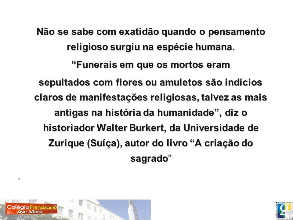 Não se sabe com exatidão quando o pensamento religioso surgiu na espécie humana. Não se sabe com exatidão quando o pensamento religioso surgiu na espé