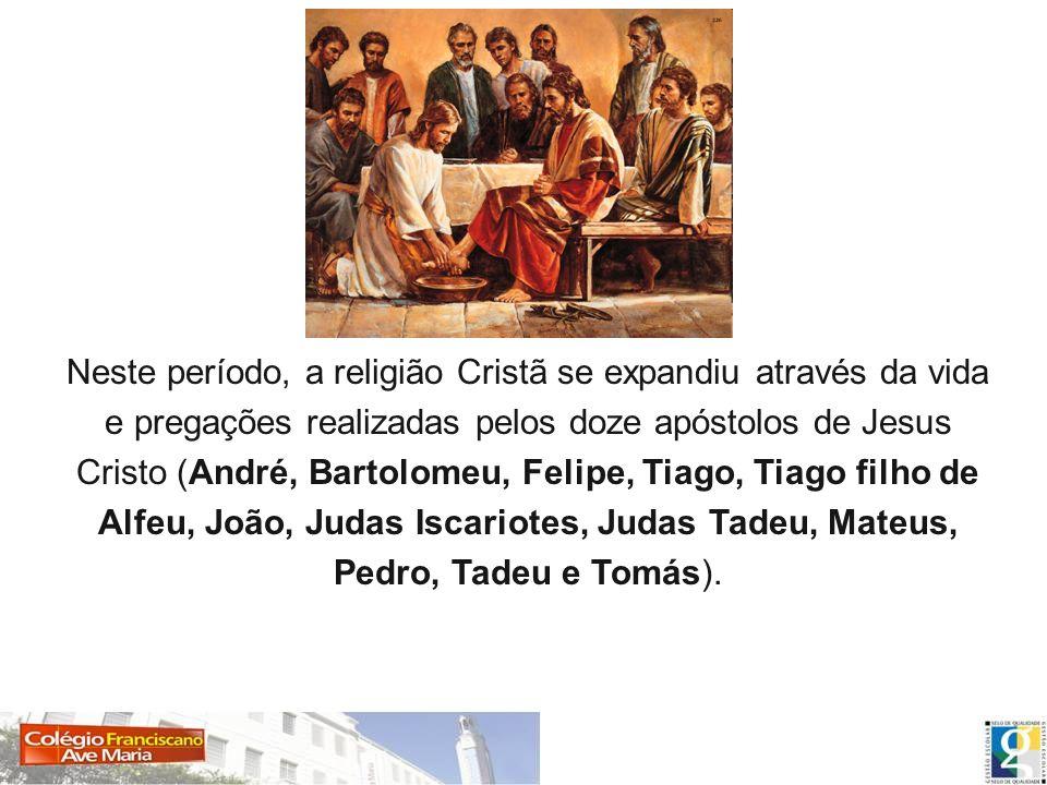 Neste período, a religião Cristã se expandiu através da vida e pregações realizadas pelos doze apóstolos de Jesus Cristo (André, Bartolomeu, Felipe, T