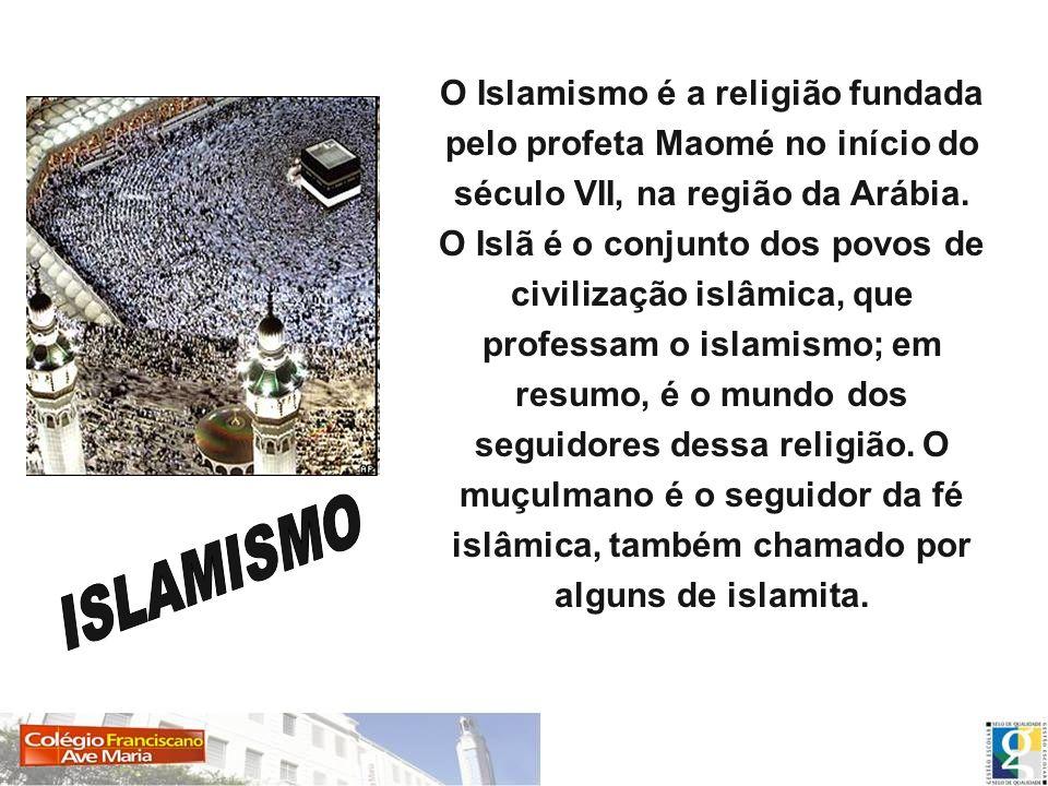 O Islamismo é a religião fundada pelo profeta Maomé no início do século VII, na região da Arábia. O Islã é o conjunto dos povos de civilização islâmic