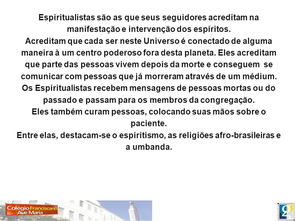 Espiritualistas são as que seus seguidores acreditam na manifestação e intervenção dos espíritos. Acreditam que cada ser neste Universo é conectado de