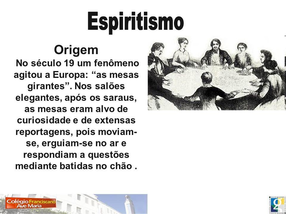 Origem No século 19 um fenômeno agitou a Europa: as mesas girantes. Nos salões elegantes, após os saraus, as mesas eram alvo de curiosidade e de exten