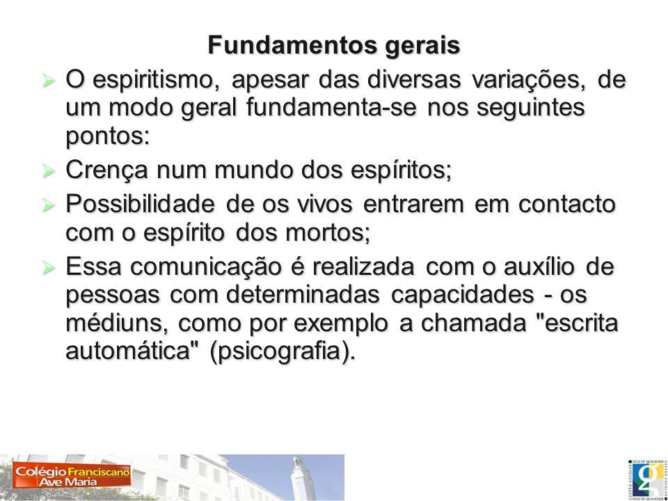 Fundamentos gerais O espiritismo, apesar das diversas variações, de um modo geral fundamenta-se nos seguintes pontos: O espiritismo, apesar das divers