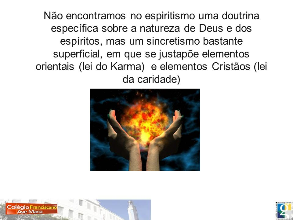 Não encontramos no espiritismo uma doutrina específica sobre a natureza de Deus e dos espíritos, mas um sincretismo bastante superficial, em que se ju