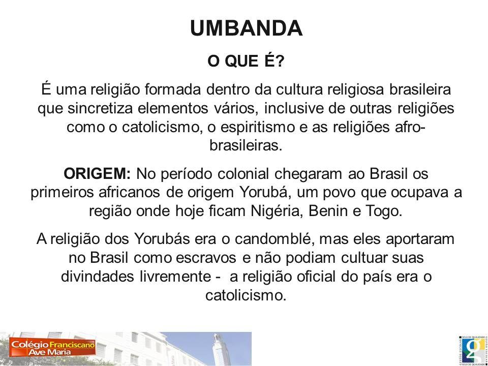 UMBANDA O QUE É? É uma religião formada dentro da cultura religiosa brasileira que sincretiza elementos vários, inclusive de outras religiões como o c
