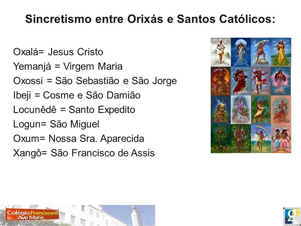Oxalá= Jesus Cristo Yemanjá = Virgem Maria Oxossi = São Sebastião e São Jorge Ibeji = Cosme e São Damião Locunêdê = Santo Expedito Logun= São Miguel O