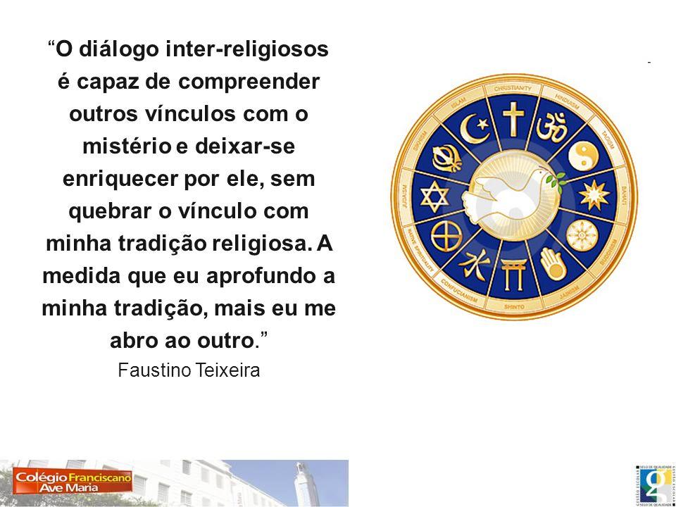 O diálogo inter-religiosos é capaz de compreender outros vínculos com o mistério e deixar-se enriquecer por ele, sem quebrar o vínculo com minha tradi