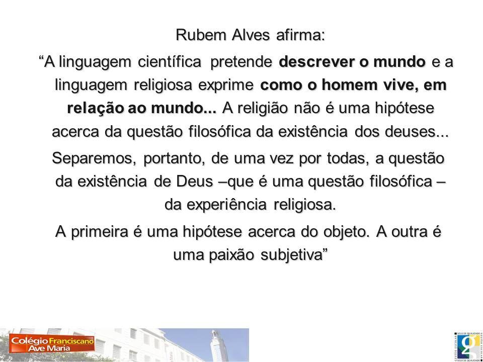 Rubem Alves afirma: Rubem Alves afirma: A linguagem científica pretende descrever o mundo e a linguagem religiosa exprime como o homem vive, em relaçã