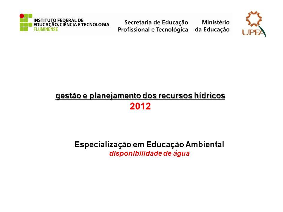 gestão e planejamento dos recursos hídricos gestão e planejamento dos recursos hídricos 2012 Especialização em Educação Ambiental disponibilidade de á