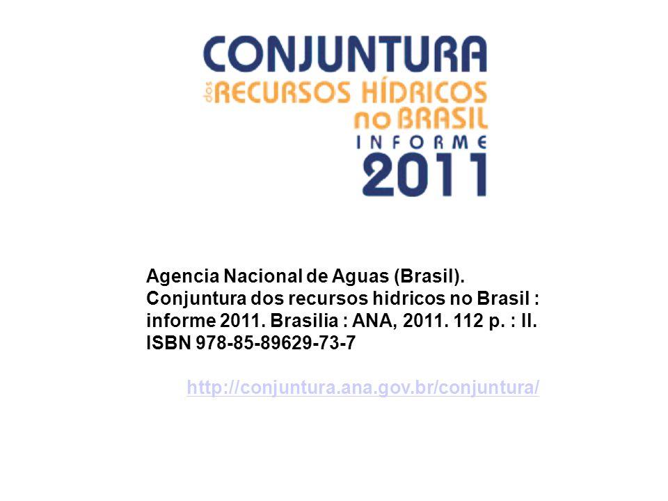 Agencia Nacional de Aguas (Brasil). Conjuntura dos recursos hidricos no Brasil : informe 2011. Brasilia : ANA, 2011. 112 p. : Il. ISBN 978-85-89629-73