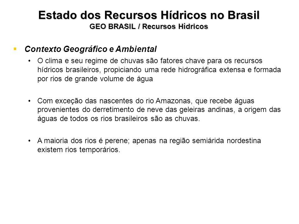 Estado dos Recursos Hídricos no Brasil GEO BRASIL / Recursos Hídricos Contexto Geográfico e Ambiental O clima e seu regime de chuvas são fatores chave