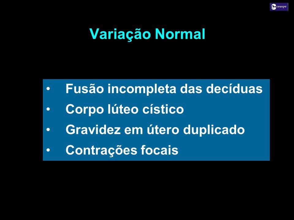 Variação Normal Fusão incompleta das decíduas Corpo lúteo cístico Gravidez em útero duplicado Contrações focais Fusão incompleta das decíduas Corpo lú