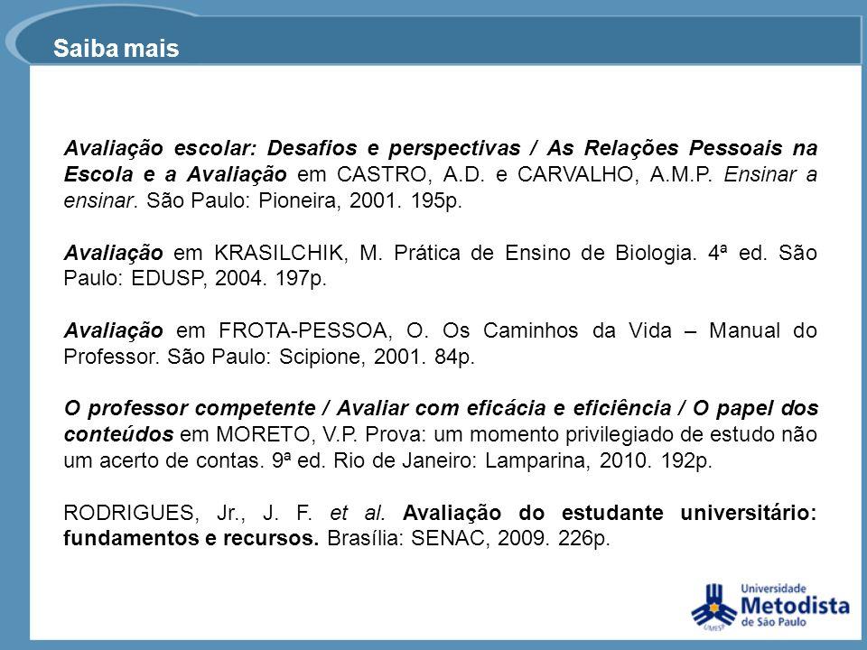 Saiba mais Avaliação escolar: Desafios e perspectivas / As Relações Pessoais na Escola e a Avaliação em CASTRO, A.D. e CARVALHO, A.M.P. Ensinar a ensi