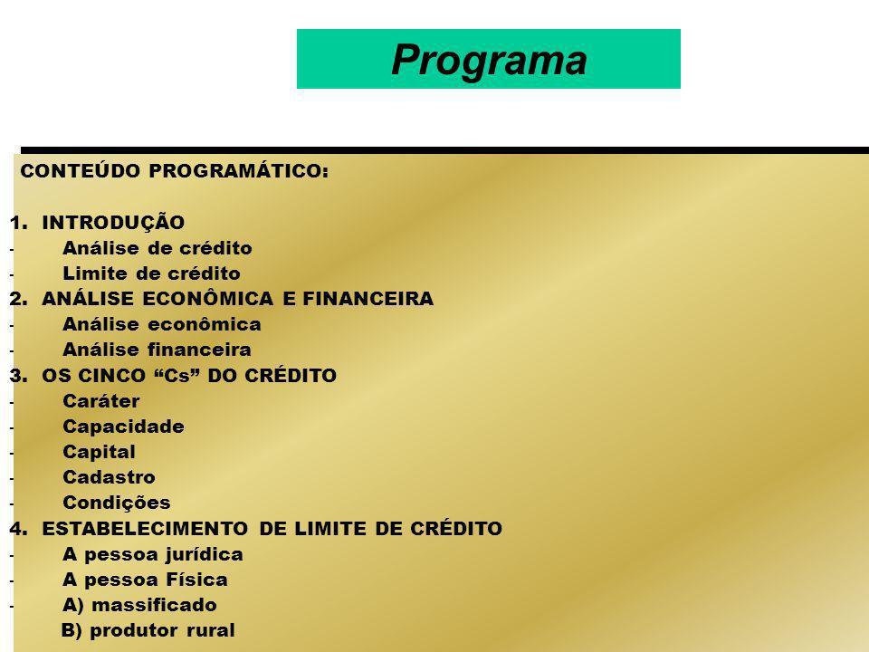 CONTEÚDO PROGRAMÁTICO: 1.INTRODUÇÃO - Análise de crédito - Limite de crédito 2.