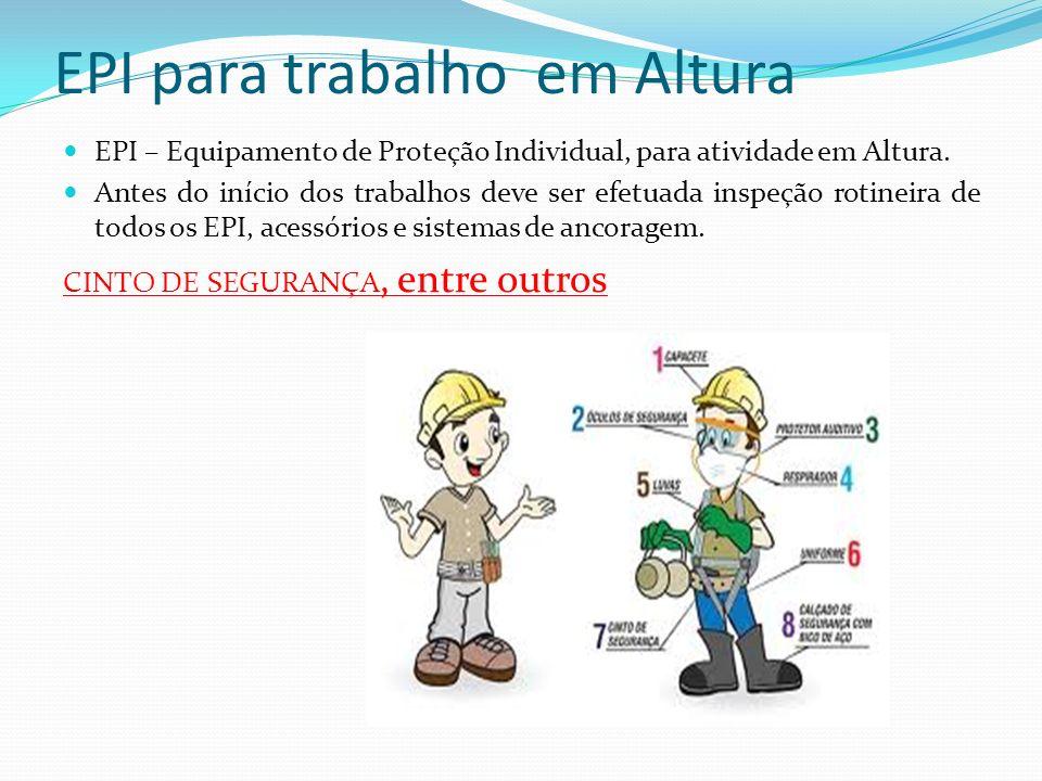 EPI para trabalho em Altura EPI – Equipamento de Proteção Individual, para atividade em Altura. Antes do início dos trabalhos deve ser efetuada inspeç