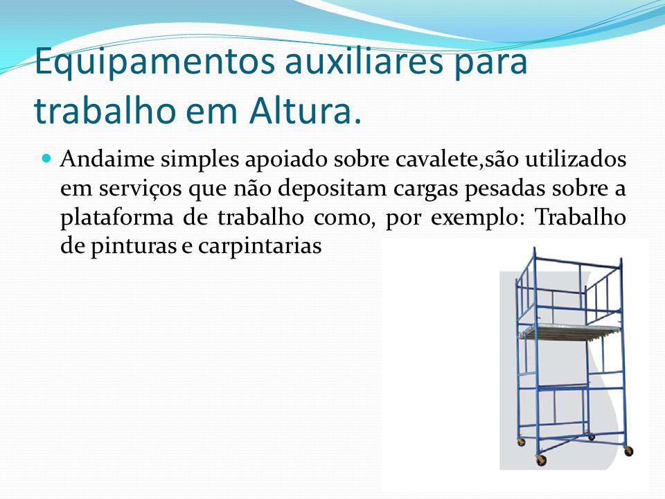 Equipamentos auxiliares para trabalho em Altura. Andaime simples apoiado sobre cavalete,são utilizados em serviços que não depositam cargas pesadas so
