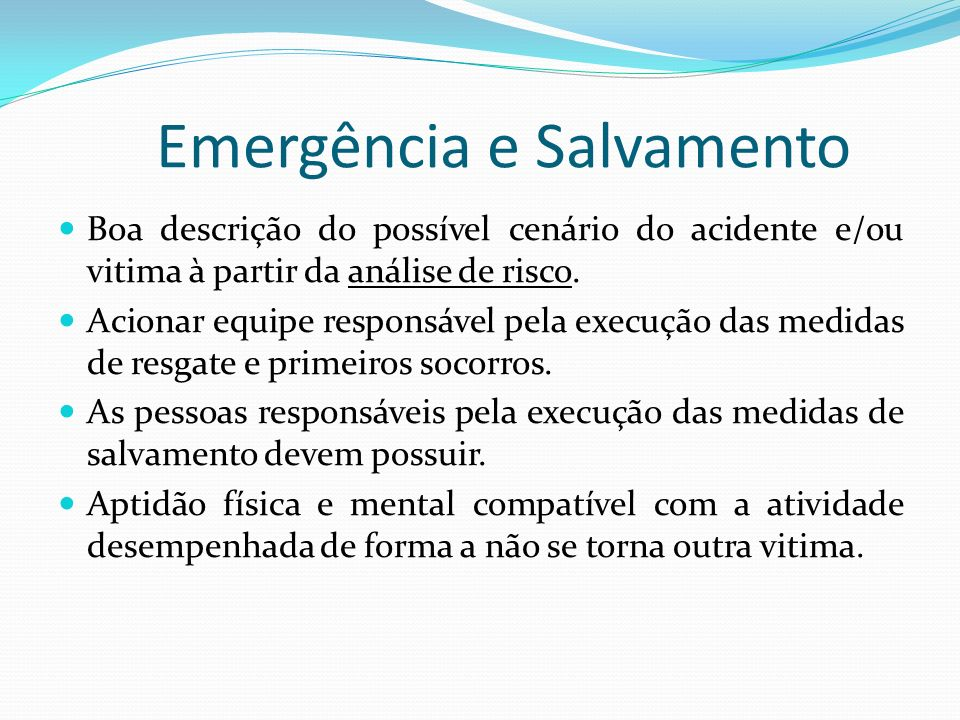 Emergência e Salvamento Boa descrição do possível cenário do acidente e/ou vitima à partir da análise de risco. Acionar equipe responsável pela execuç