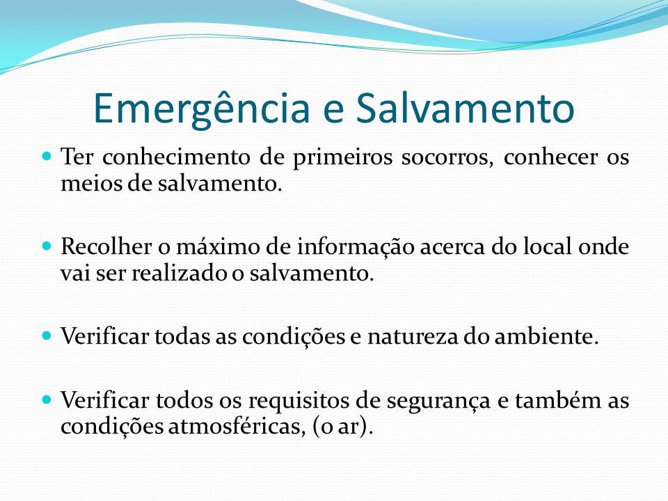Emergência e Salvamento Ter conhecimento de primeiros socorros, conhecer os meios de salvamento. Recolher o máximo de informação acerca do local onde