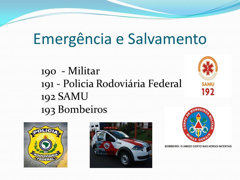 Emergência e Salvamento 190 - Militar 191 - Policia Rodoviária Federal 192 SAMU 193 Bombeiros