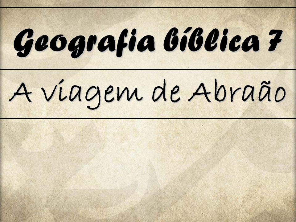 Geografia bíblica 7 A viagem de Abraão
