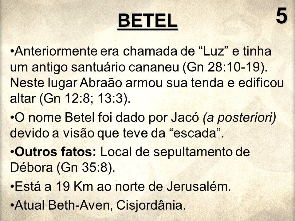 Anteriormente era chamada de Luz e tinha um antigo santuário cananeu (Gn 28:10-19). Neste lugar Abraão armou sua tenda e edificou altar (Gn 12:8; 13:3