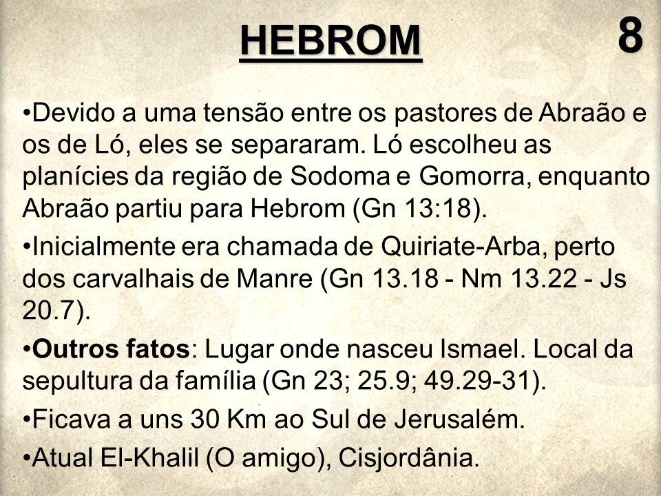 HEBROM8 Devido a uma tensão entre os pastores de Abraão e os de Ló, eles se separaram. Ló escolheu as planícies da região de Sodoma e Gomorra, enquant