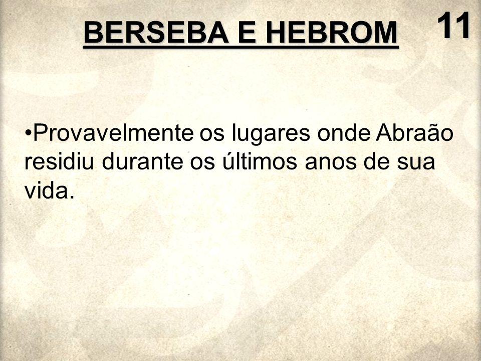 Provavelmente os lugares onde Abraão residiu durante os últimos anos de sua vida. BERSEBA E HEBROM 11