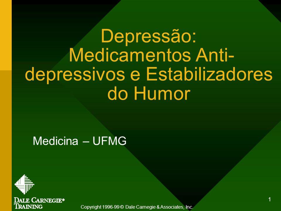 1 Depressão: Medicamentos Anti- depressivos e Estabilizadores do Humor Medicina – UFMG Copyright 1996-99 © Dale Carnegie & Associates, Inc.