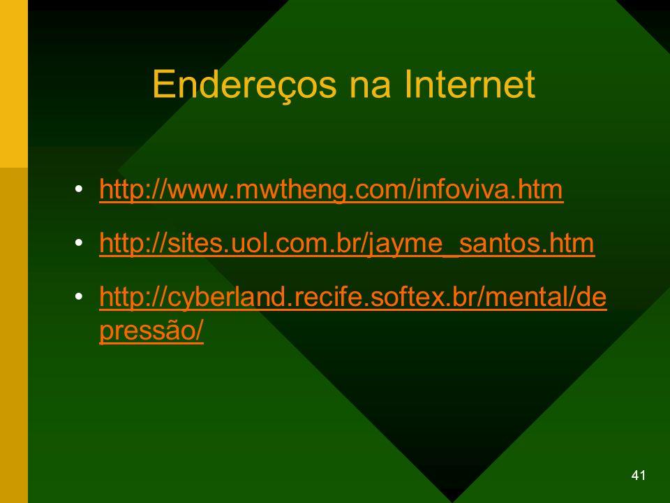 41 Endereços na Internet http://www.mwtheng.com/infoviva.htm http://sites.uol.com.br/jayme_santos.htm http://cyberland.recife.softex.br/mental/de pres