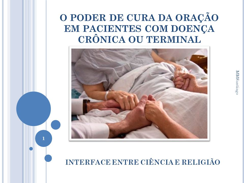 O PODER DE CURA DA ORAÇÃO EM PACIENTES COM DOENÇA CRÔNICA OU TERMINAL INTERFACE ENTRE CIÊNCIA E RELIGIÃO MMSantiago 1