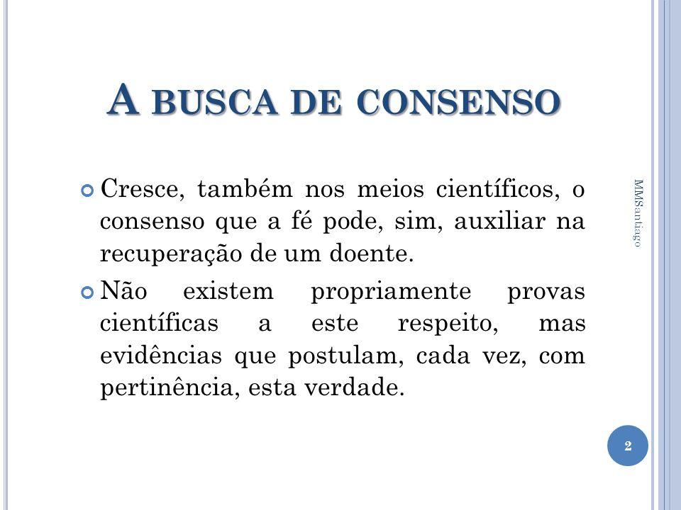 A BUSCA DE CONSENSO Cresce, também nos meios científicos, o consenso que a fé pode, sim, auxiliar na recuperação de um doente. Não existem propriament