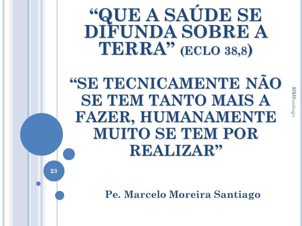 QUE A SAÚDE SE DIFUNDA SOBRE A TERRA (ECLO 38,8 ) SE TECNICAMENTE NÃO SE TEM TANTO MAIS A FAZER, HUMANAMENTE MUITO SE TEM POR REALIZAR Pe. Marcelo Mor