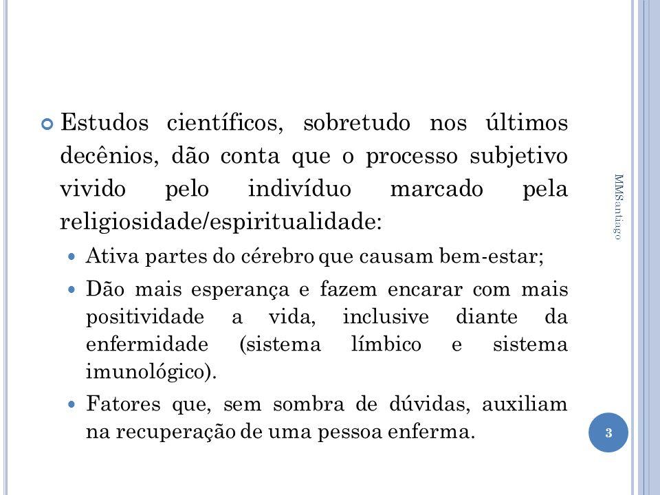 Estudos científicos, sobretudo nos últimos decênios, dão conta que o processo subjetivo vivido pelo indivíduo marcado pela religiosidade/espiritualida
