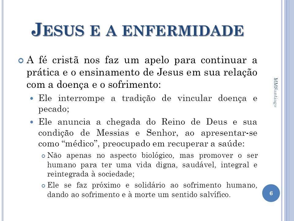 J ESUS E A ENFERMIDADE A fé cristã nos faz um apelo para continuar a prática e o ensinamento de Jesus em sua relação com a doença e o sofrimento: Ele