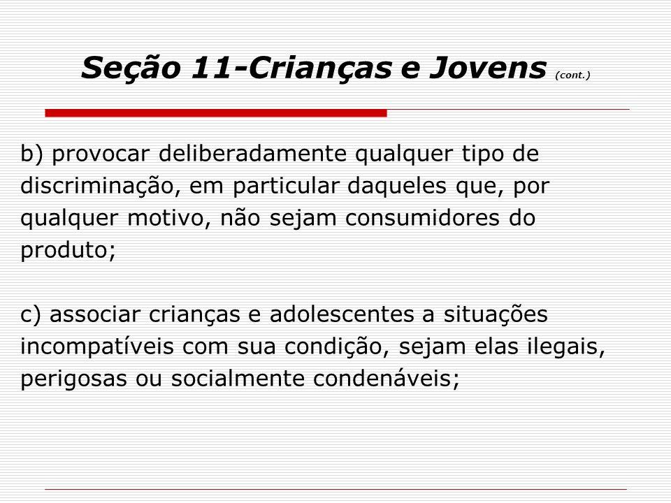 Seção 11-Crianças e Jovens (cont.) b) provocar deliberadamente qualquer tipo de discriminação, em particular daqueles que, por qualquer motivo, não se