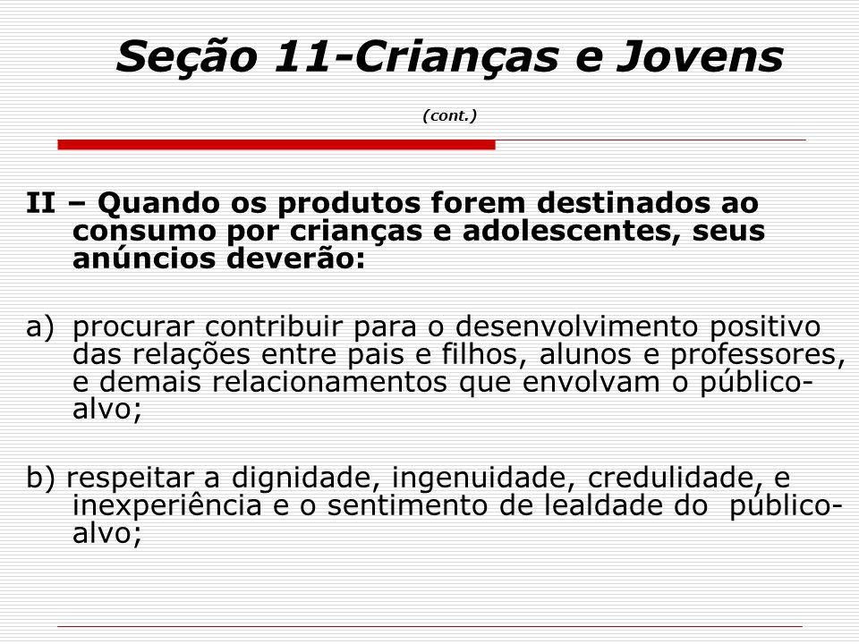 II – Quando os produtos forem destinados ao consumo por crianças e adolescentes, seus anúncios deverão: a)procurar contribuir para o desenvolvimento p