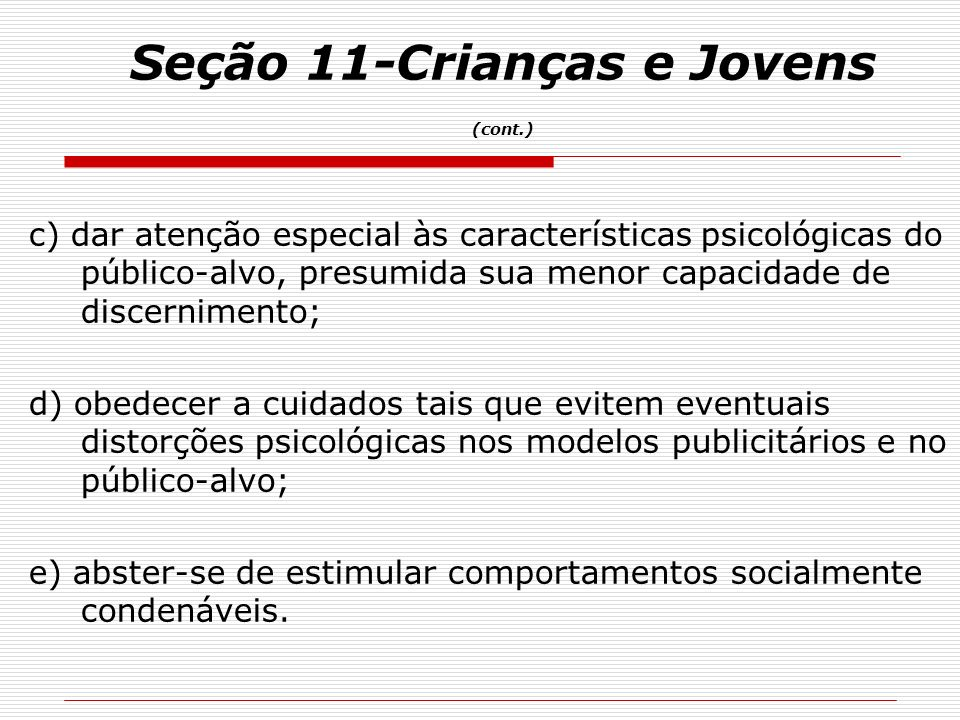 c) dar atenção especial às características psicológicas do público-alvo, presumida sua menor capacidade de discernimento; d) obedecer a cuidados tais