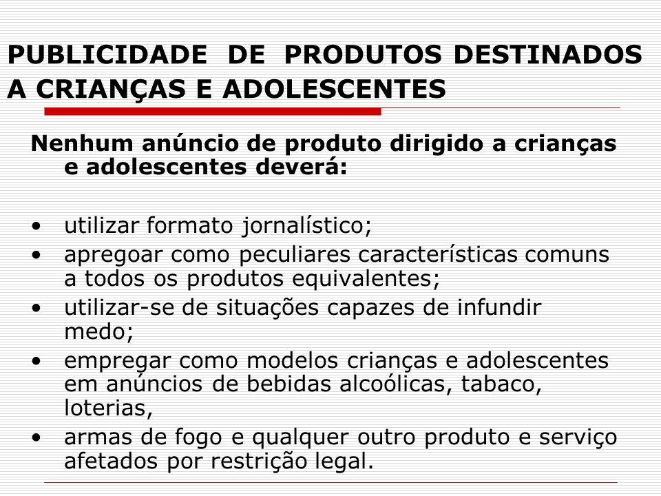 PUBLICIDADE DE PRODUTOS DESTINADOS A CRIANÇAS E ADOLESCENTES Nenhum anúncio de produto dirigido a crianças e adolescentes deverá: utilizar formato jor