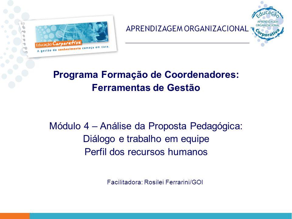 APRENDIZAGEM ORGANIZACIONAL Programa Formação de Coordenadores: Ferramentas de Gestão Módulo 4 – Análise da Proposta Pedagógica: Diálogo e trabalho em