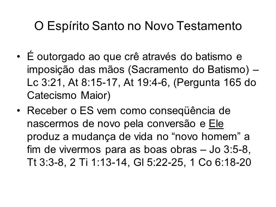 O Espírito Santo no Novo Testamento É outorgado ao que crê através do batismo e imposição das mãos (Sacramento do Batismo) – Lc 3:21, At 8:15-17, At 1