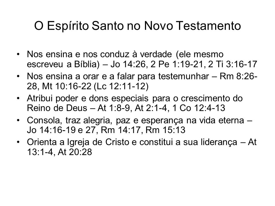 O Espírito Santo no Novo Testamento Nos ensina e nos conduz à verdade (ele mesmo escreveu a Bíblia) – Jo 14:26, 2 Pe 1:19-21, 2 Ti 3:16-17 Nos ensina
