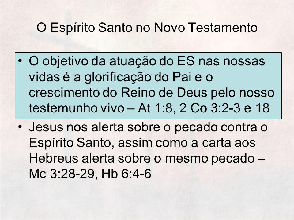 O Espírito Santo no Novo Testamento O objetivo da atuação do ES nas nossas vidas é a glorificação do Pai e o crescimento do Reino de Deus pelo nosso t