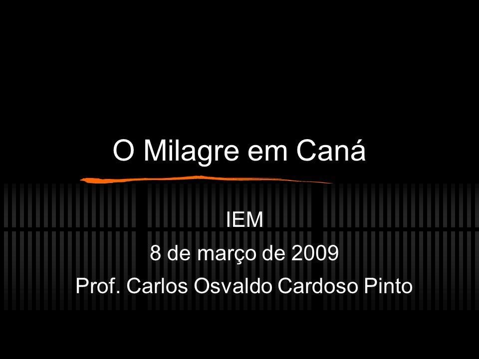 O Milagre em Caná IEM 8 de março de 2009 Prof. Carlos Osvaldo Cardoso Pinto
