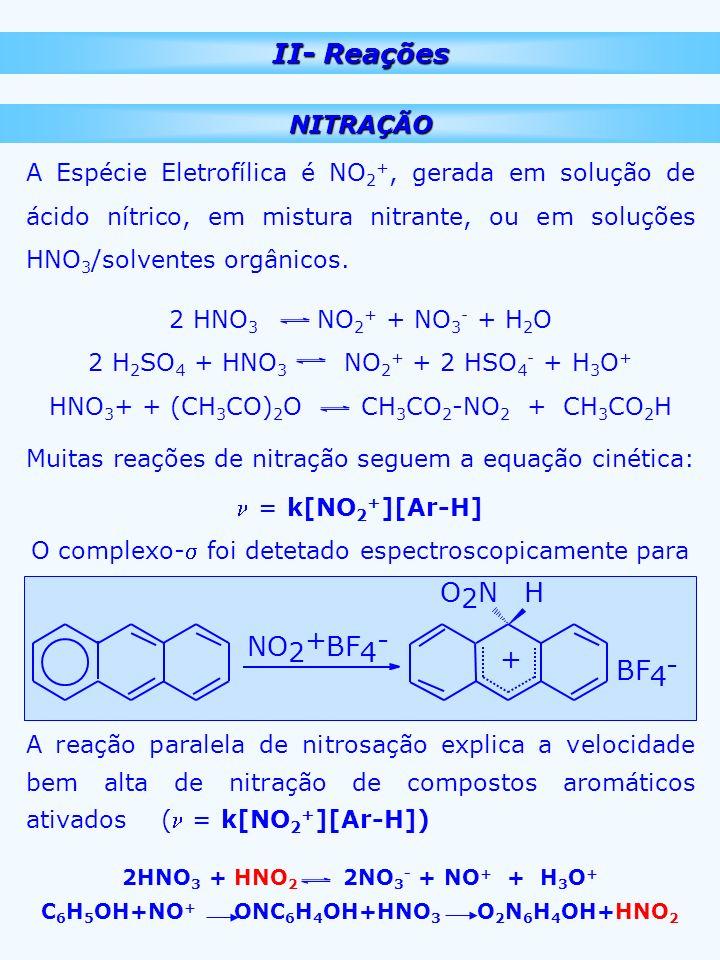 II- Reações NITRAÇÃO A Espécie Eletrofílica é NO 2 +, gerada em solução de ácido nítrico, em mistura nitrante, ou em soluções HNO 3 /solventes orgânic