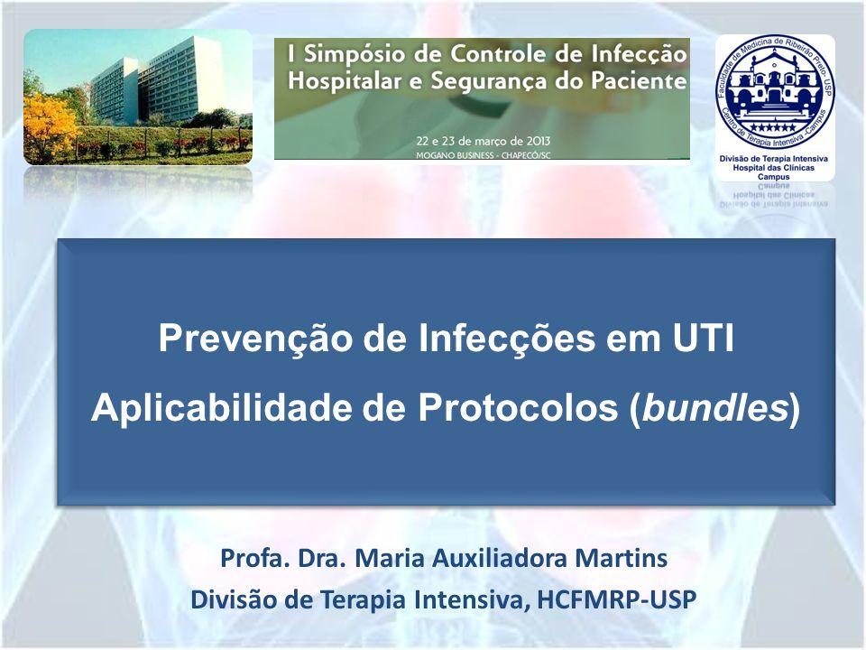 Prevenção de Infecções em UTI Aplicabilidade de Protocolos (bundles) Prevenção de Infecções em UTI Aplicabilidade de Protocolos (bundles) Profa. Dra.